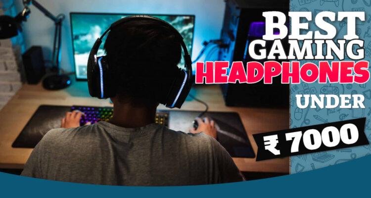 Best gaming headphones under 7000