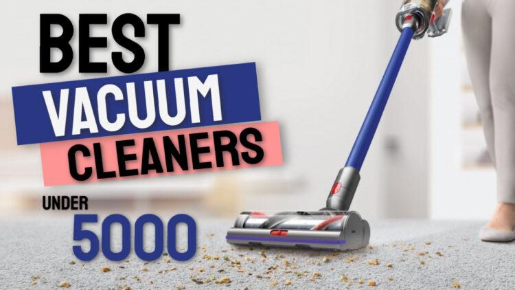 best vacuum cleaners under 5000